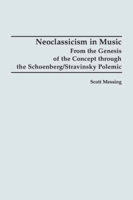 Neoclassicism in Music: From the Genesis of the Concept through the Schoenberg/Stravinsky Polemic