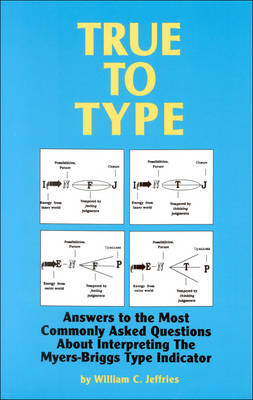 True to Type: Answers to the Most Commonly Asked Questions About Interpreting the Myers-Briggs Type Indicator