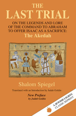 Last Trial: On the Legends and Lore of the Command to Abraham to Offer Isaac as a Sacrifice : The Akedah: 1899-1984