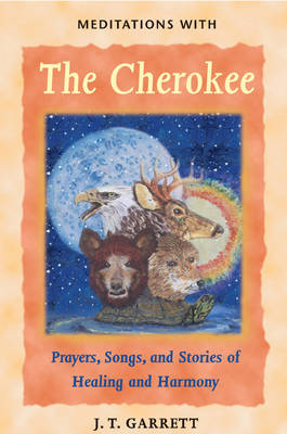 Meditations with the Cherokee: Prayers Songs and Stories of Healing and Harmony
