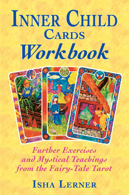 The Inner Child Cards Workbook: Further Exercises and Mystical Teachings from the Fairy-Tale Tarot
