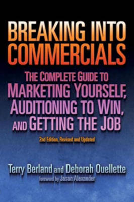 Breaking into Commercials: The Complete Guide to Marketing Yourself, Auditioning to Win and Getting the Job