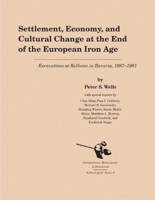 Settlement, Economy, and Cultural Change at the End of the European Iron Age: Excavations at Kelheim in Bavaria, 1987-1991