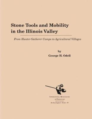 Stone Tools and Mobility in the Illinois Valley: From Hunter-Getherer Camps to Agricultural Villages