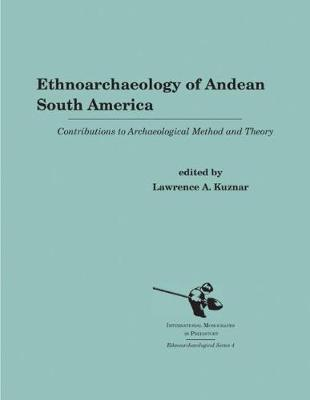 Ethnoarchaeology of Andean South America: Contributions to Archaeological Method and Theory