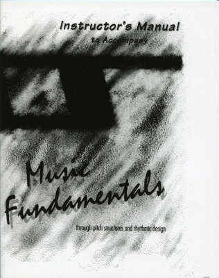 Music Fundamentals - Instructor's Manual: Pitch Structures and Rhythmic Design