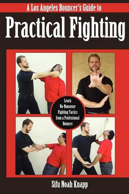 Los Angeles Bouncer's Guide to Practical Fighting: Learn No-Nonsense Fighting Tactics from a Professional Bouncer