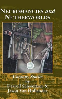 Necromancies and Netherworlds: Uncanny Stories