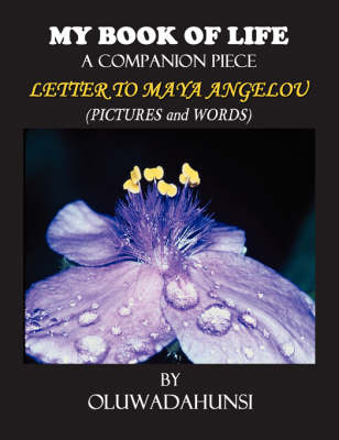 My Book of Life, A Companion Piece, Letter to Maya Angelou (Pictures & Words)