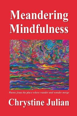 Meandering Mindfulness...Poetry from the Place Where Wander and Wonder Merge
