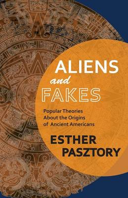 Aliens and Fakes: Popular Theories about the Origins of Ancient Americans