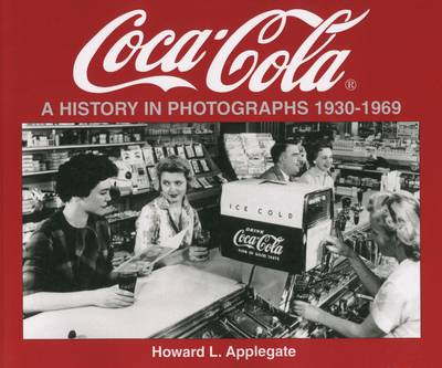 Coca-Cola: A History in Photographs 1930-1969