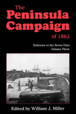 The Peninsula Campaign Of 1862: Yorktown To The Seven Days, Vol. 3