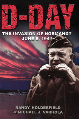 D-day: The Invasion Of Normandy, June 6, 1944
