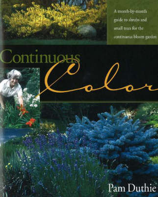 Continuous Color: A Month-by-Month Guide to Flowering Shrubs and Small Trees for the Continuous Bloom Garden
