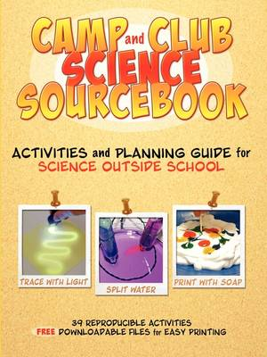 Camp and Club Science Sourcebook: Activities and Leader Planning Guide for Science Outside School