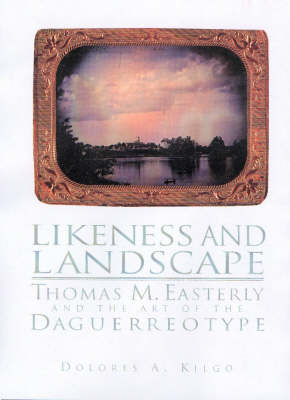 Likeness and Landscape: Thomas M. Easterly and the Art of Daguerreotype