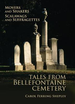 Movers and Shakers, Scalawags and Suffragettes: Tales from Bellefontaine Cemetery, 1849-2006