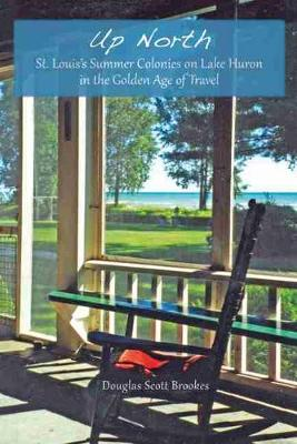 Up North: St. Louis's Summer Colonies on Lake Huron in the Golden Age of Travel