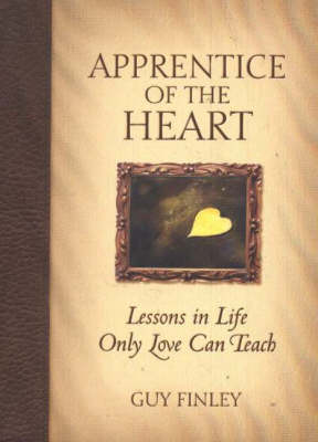 Apprentice of the Heart: Lessons in Life Only Love Can Teach