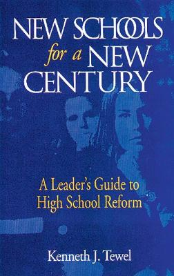 New Schools for a New Century: A Leader's Guide to High School Reform