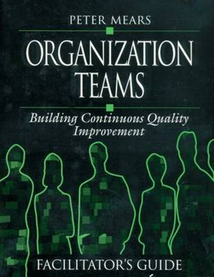 Organization Teams: Building Continuous Quality Improvement Facilitator's Guide