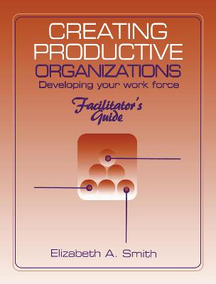 Creating Productive Organizations: Manual and Facilitator's Guide