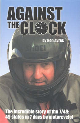 Against the Clock: The Incredible Story of the 7/49 - 49 States in 7 Days by Motorcycle