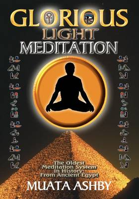 The Glorious Light Meditation: The Oldest Meditation System in History from Ancient Egypt