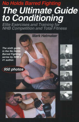 No Holds Barred Fighting: The Ultimate Guide to Conditioning: Elite Exercises & Training for NHB Competition & Total Fitness