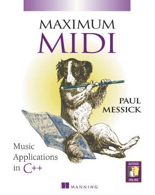 Maximum MIDI  Music Applications in C++ Learn to Write Music Computer Programs Using Musical Instrument Digital Interface (MIDI)