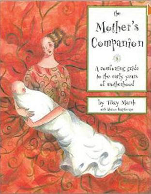 The Mother's Companion: A Comforting Guide to the Early Years of Motherhood