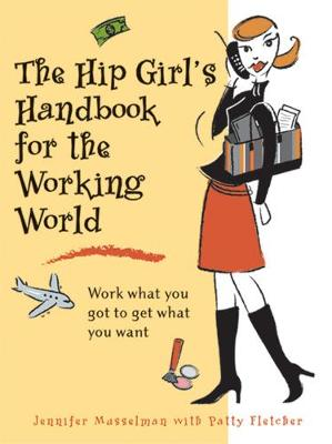Hip Girl's Handbook for the Working World: Work What You Got to Get What You Want