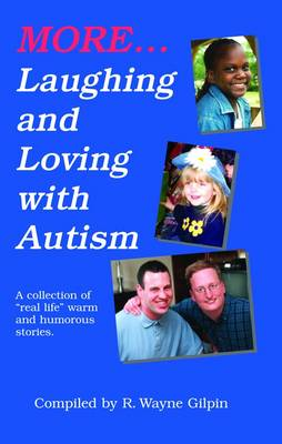 More Laughing and Loving with Autism: A Collection of Real-Life, Warm, and Humorous Stories