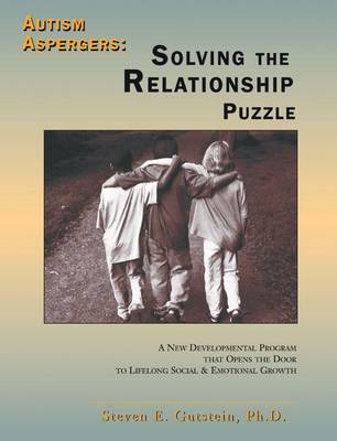 Autism Aspergers: Solving the Relationship Puzzle: A New Developmental Program That Opens the Door to Lifelong Social and Emotional Growth