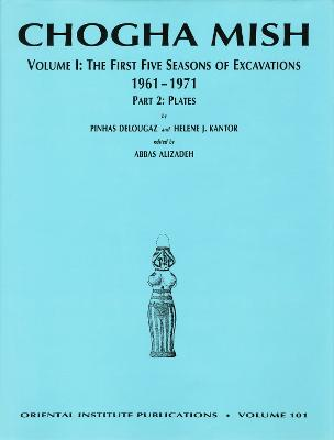 Chogha Mish: Vol 1: The First Five Seasons of Excavations, 1961-1971