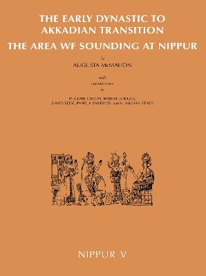 Nippur V: The Area WF Sounding: The Early Dynastic to Akkadian Transition
