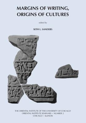 Margins of Writing, Origins of Cultures: New Approaches to Writing and Reading in the Ancient Near East. Papers from a Symposium held February 25-26, 2005