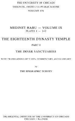 Medinet Habu IX: The Eighteenth Dynasty Temple, Part 1: The Inner Sanctuaries, with Translations of Texts, Commentary and Glossary