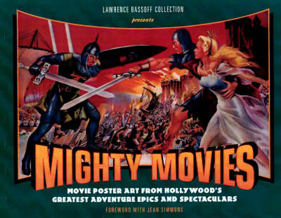 Mighty Movies: Movie Poster Art from Hollywood's Greatest Adventure Epics and Spectaculars