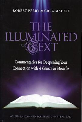 The Illuminated Text: Commentaries for Deepening Your Connection with a Course in Miracles: Volume 3