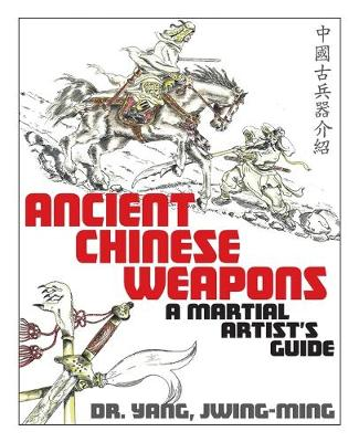 Ancient Chinese Weapons: A Martial Artist's Guide