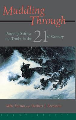 Muddling Through: Pursuing Science and Truth in the Twenty-first Century