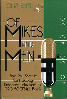 Of Mikes and Men: From Ray Scott to Curt Gowdy - Tales from the Pro Football Booth