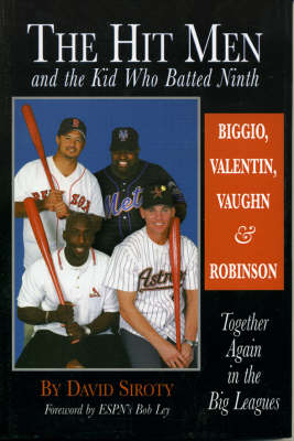 The Hit Men and the Kid Who Batted Ninth: Biggio, Valentin, Vaughn & Robinson:  Together Again in the Big Leagues