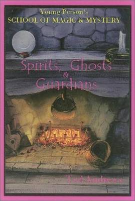 Spirits, Ghosts and Guardians: Young Persons School of Magic & Mystery,  Volume V