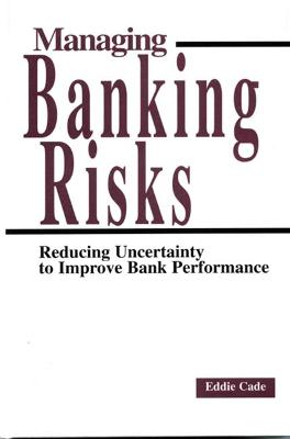 Managing Banking Risks: Reducing Uncertainty to Improve Bank Performance