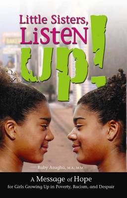 Little Sisters, Listen Up!: A Message of Hope for Girls Growing Up in Poverty Racism and Despair