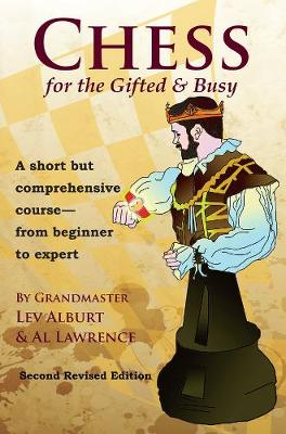 Chess for the Gifted & Busy: A Short But Comprehensive Course From Beginner to Expert - Second Revised Edition