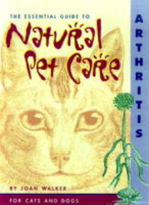 The Essential Guide to Natural Pet Care: Arthritis
